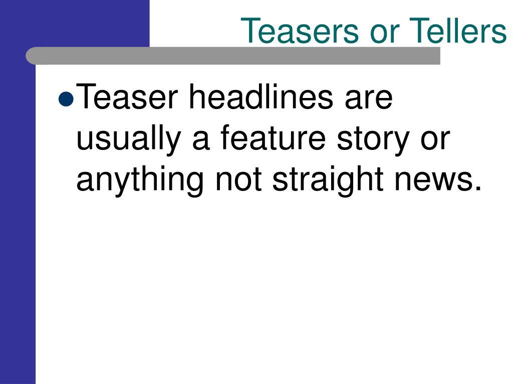 Teasers or Tellers