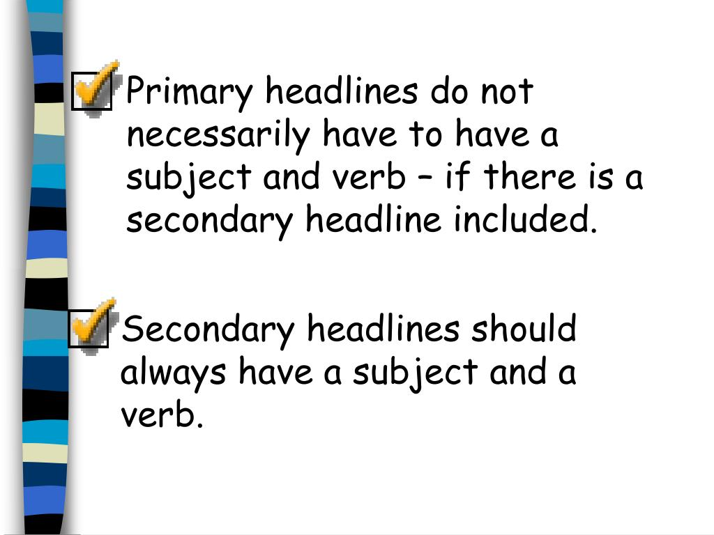 Primary headlines do not necessarily have to have a subject and verb – if there is a secondary headline included.