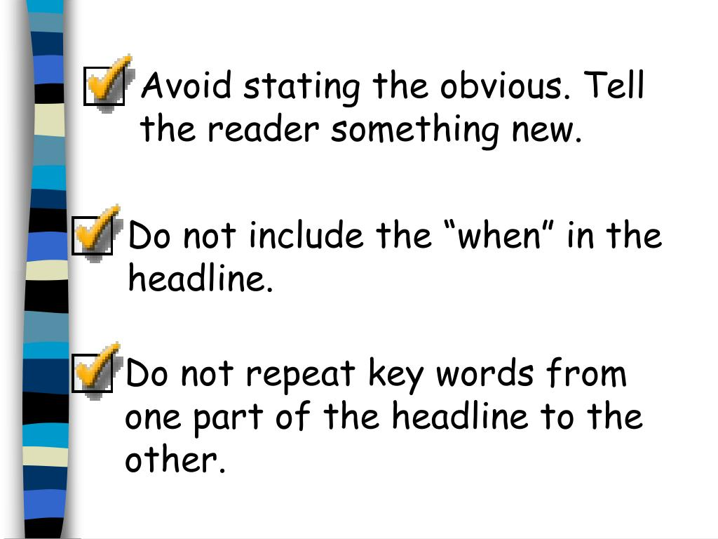 Avoid stating the obvious. Tell the reader something new.