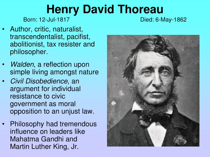 Author, critic, naturalist, transcendentalist, pacifist, abolitionist, tax resister and philosopher.