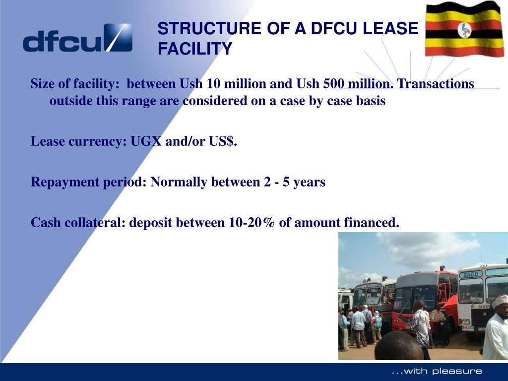 Size of facility:  between Ush 10 million and Ush 500 million. Transactions outside this range are considered on a case by case basis