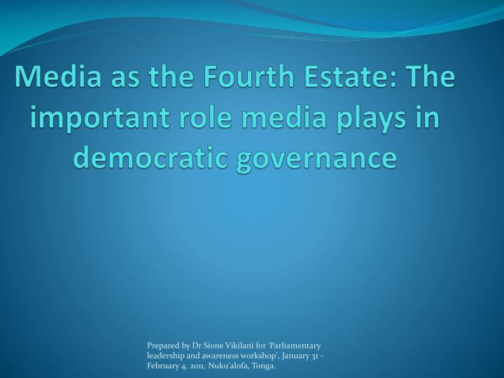 Media as the fourth estate the important role media plays in democratic governance