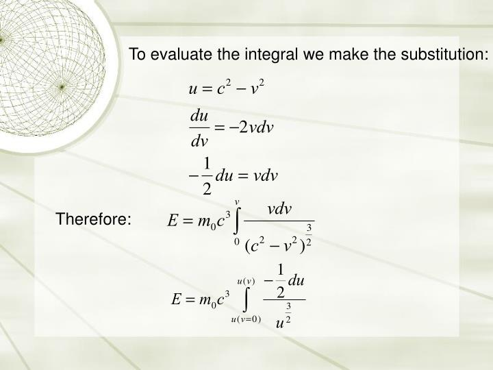 To evaluate the integral we make the substitution:
