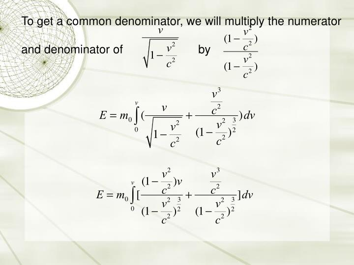To get a common denominator, we will multiply the numerator