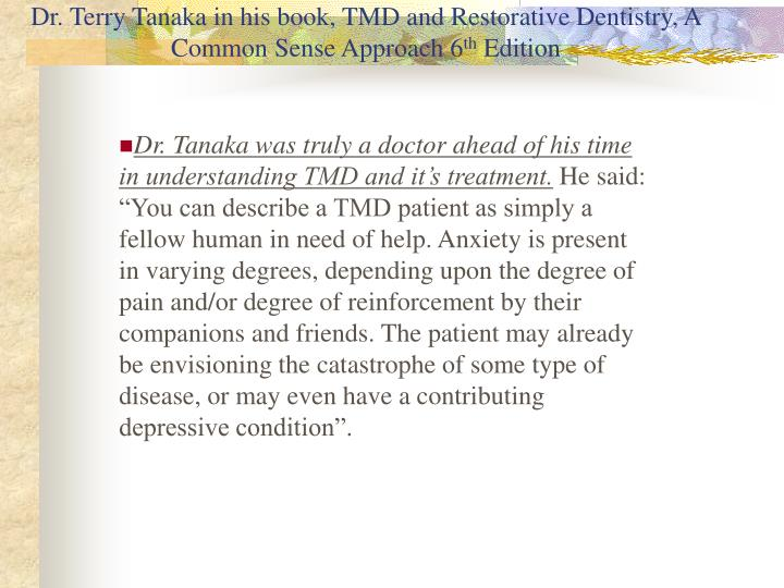 Dr. Terry Tanaka in his book, TMD and Restorative Dentistry, A Common Sense Approach 6