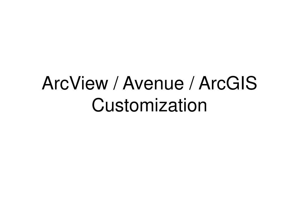 ArcView / Avenue / ArcGIS Customization