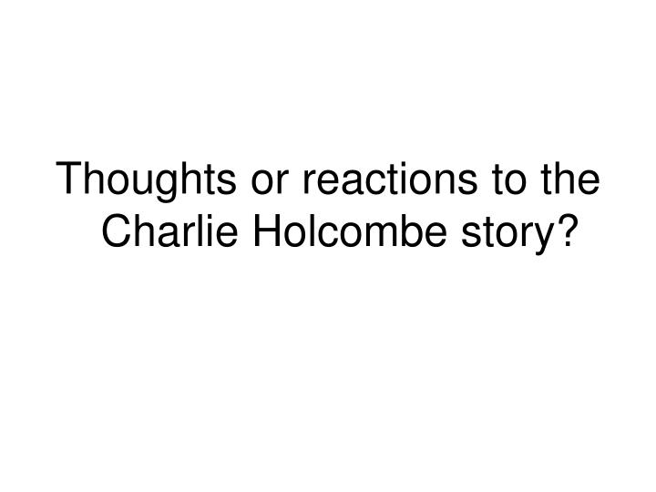 Thoughts or reactions to the Charlie Holcombe story?