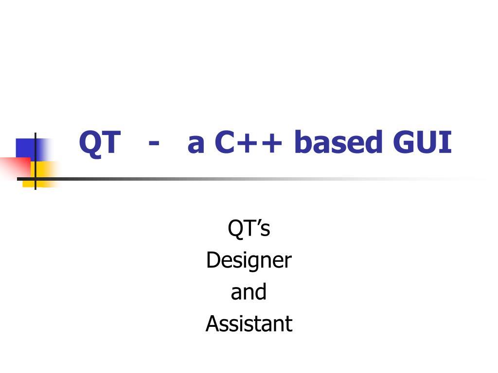 QT   -   a C++ based GUI
