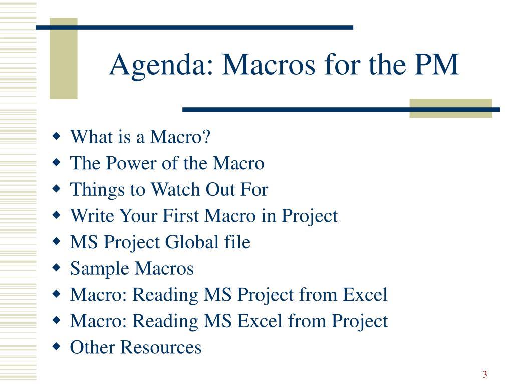 Agenda: Macros for the PM