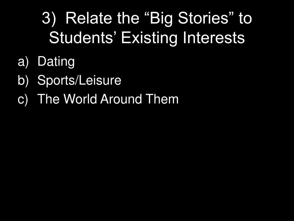 """3)  Relate the """"Big Stories"""" to Students' Existing Interests"""
