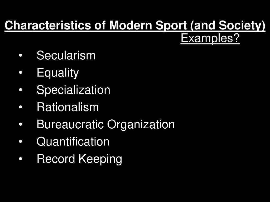 Characteristics of Modern Sport (and Society)