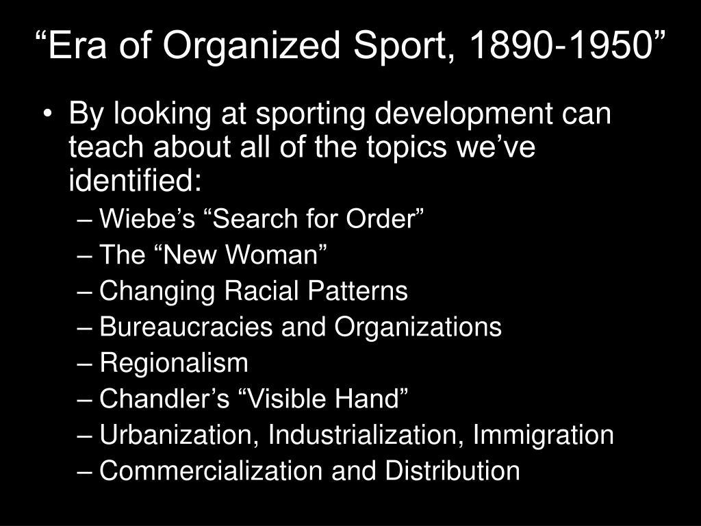 """Era of Organized Sport, 1890-1950"""