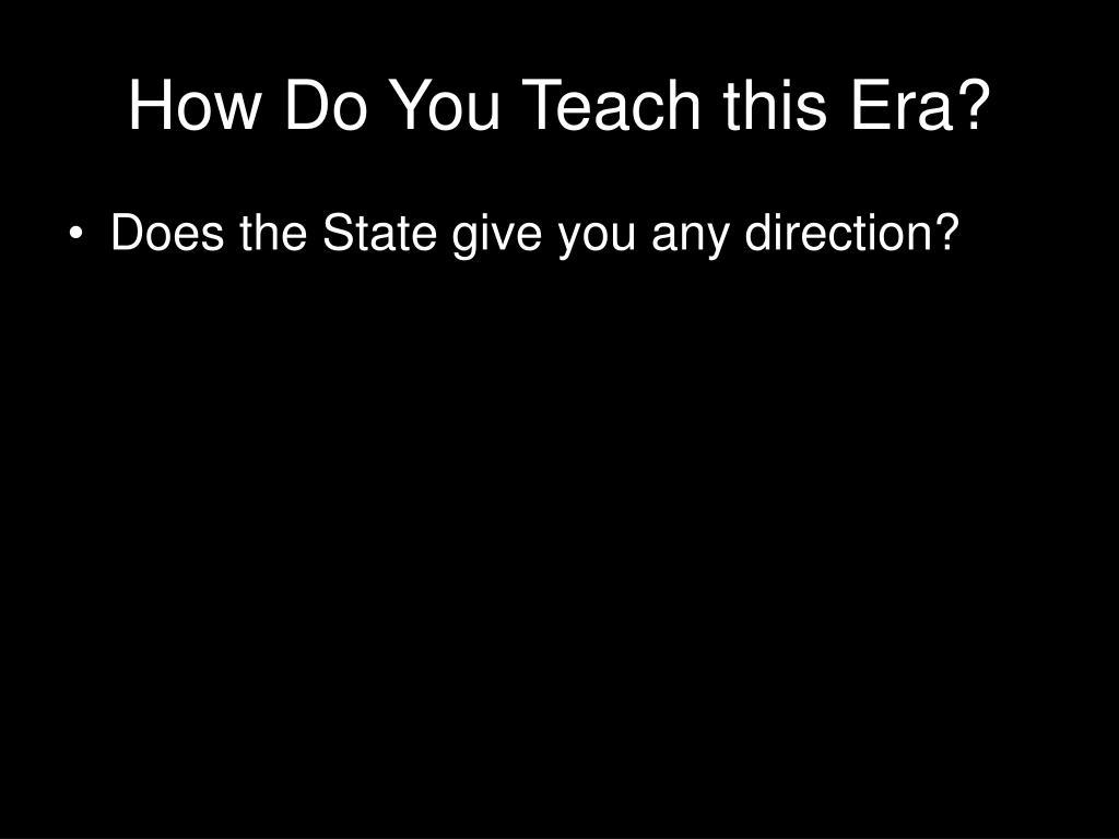 How Do You Teach this Era?