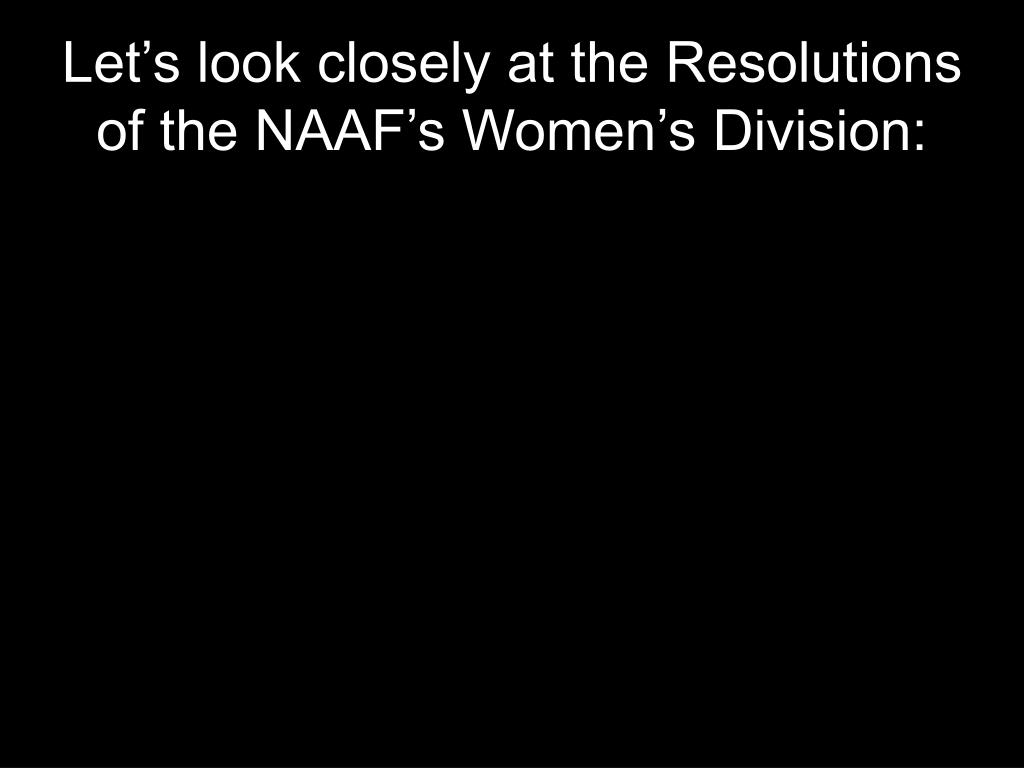 Let's look closely at the Resolutions of the NAAF's Women's Division: