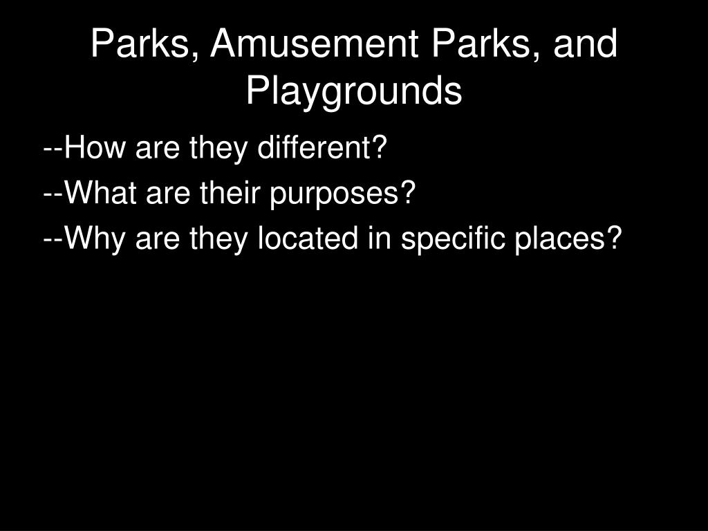 Parks, Amusement Parks, and Playgrounds