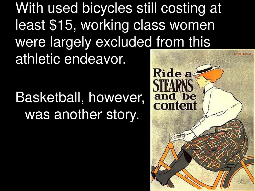 With used bicycles still costing at least $15, working class women were largely excluded from this athletic endeavor.