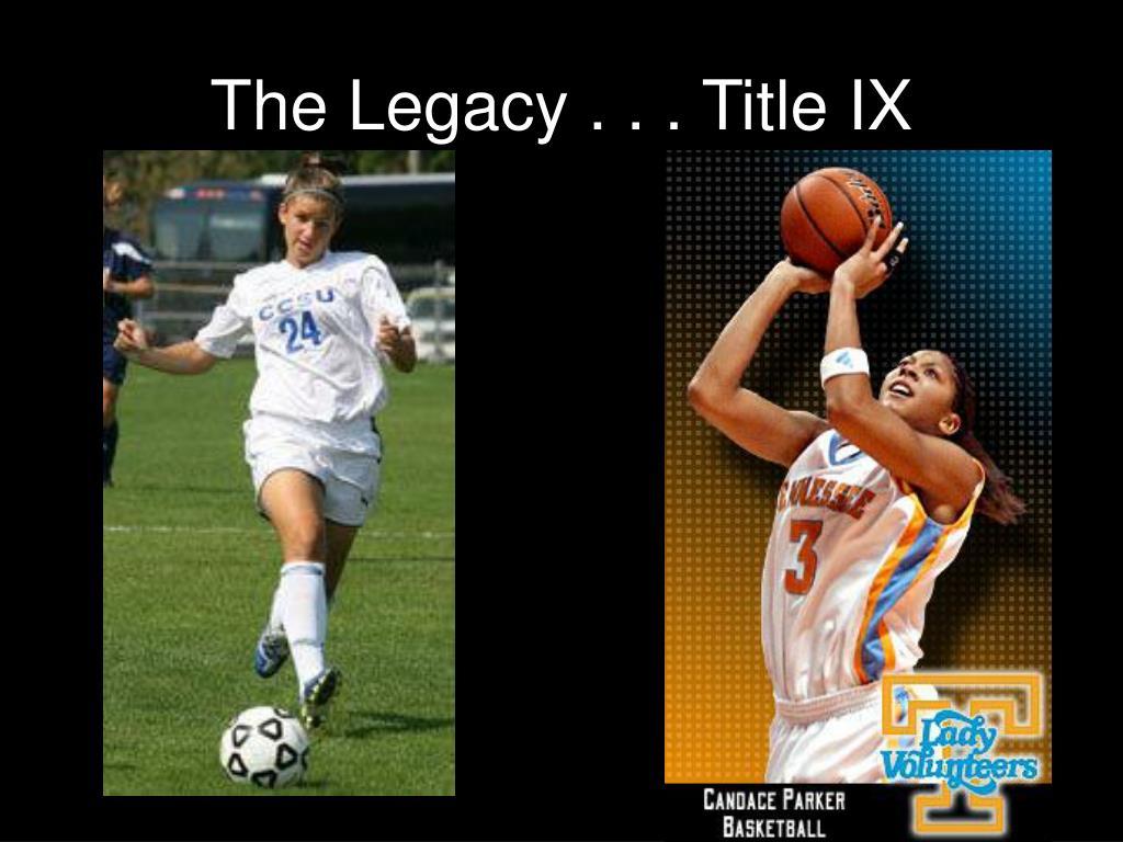 The Legacy . . . Title IX