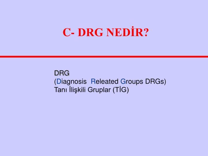 C- DRG NEDİR?