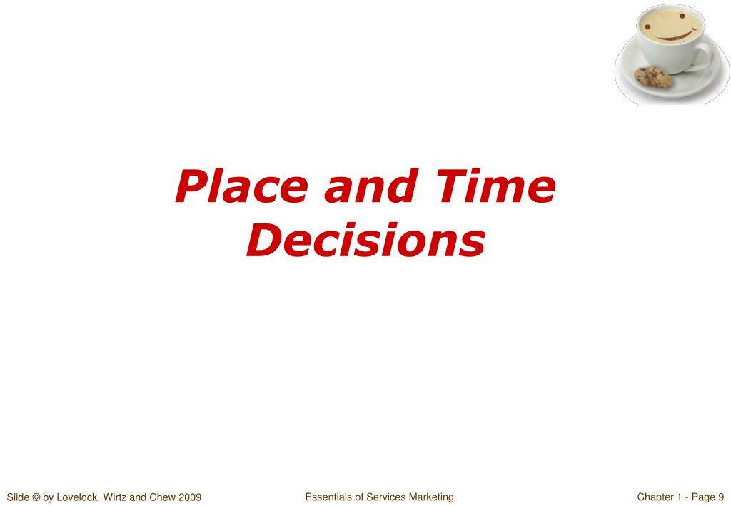 Place and Time Decisions