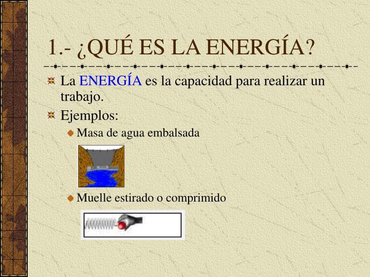 1.- ¿QUÉ ES LA ENERGÍA?