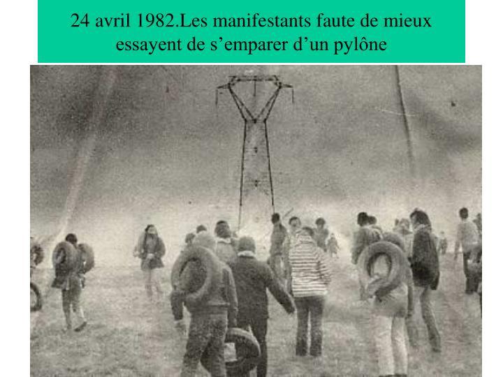 24 avril 1982.Les manifestants faute de mieux essayent de s'emparer d'un pylône