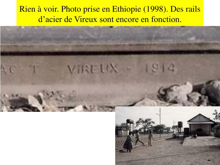 Rien à voir. Photo prise en Ethiopie (1998). Des rails d'acier de Vireux sont encore en fonction.