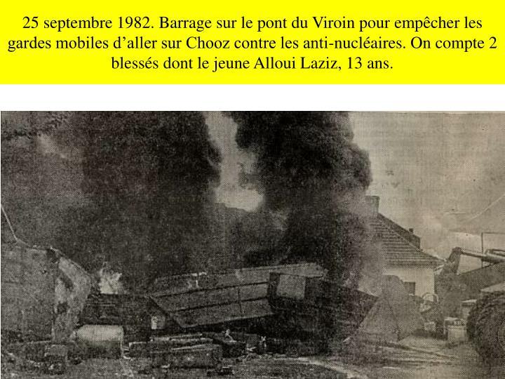 25 septembre 1982. Barrage sur le pont du Viroin pour empêcher les gardes mobiles d'aller sur Chooz contre les anti-nucléaires. On compte 2 blessés dont le jeune Alloui Laziz, 13 ans.