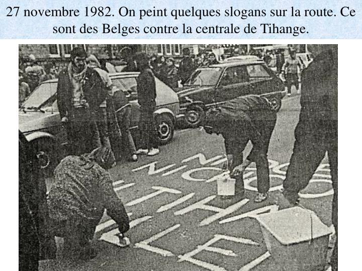 27 novembre 1982. On peint quelques slogans sur la route. Ce sont des Belges contre la centrale de Tihange.