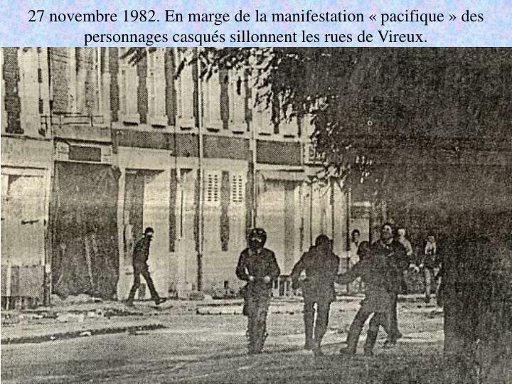 27 novembre 1982. En marge de la manifestation «pacifique» des personnages casqués sillonnent les rues de Vireux.