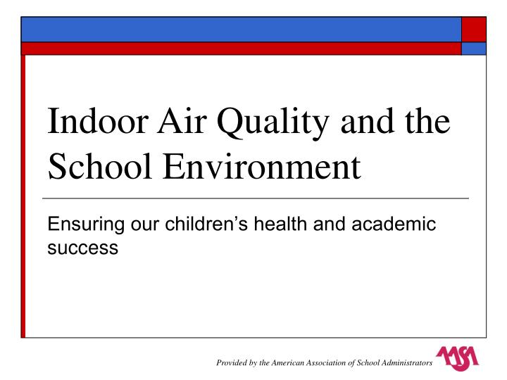 Indoor air quality and the school environment