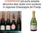 champagne pot purta aceasta denumire doar acele vinuri produse in regiunea champagne din fran a