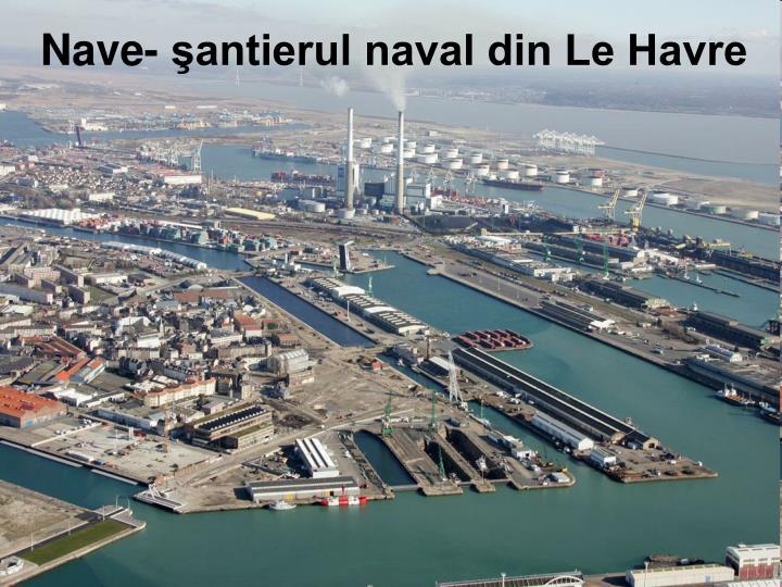 Nave- şantierul naval din Le Havre