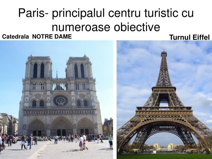 Paris- principalul centru turistic cu numeroase obiective