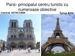 paris principalul centru turistic cu numeroase obiective