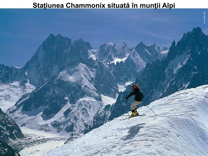 Staţiunea Chammonix situată în munţii Alpi