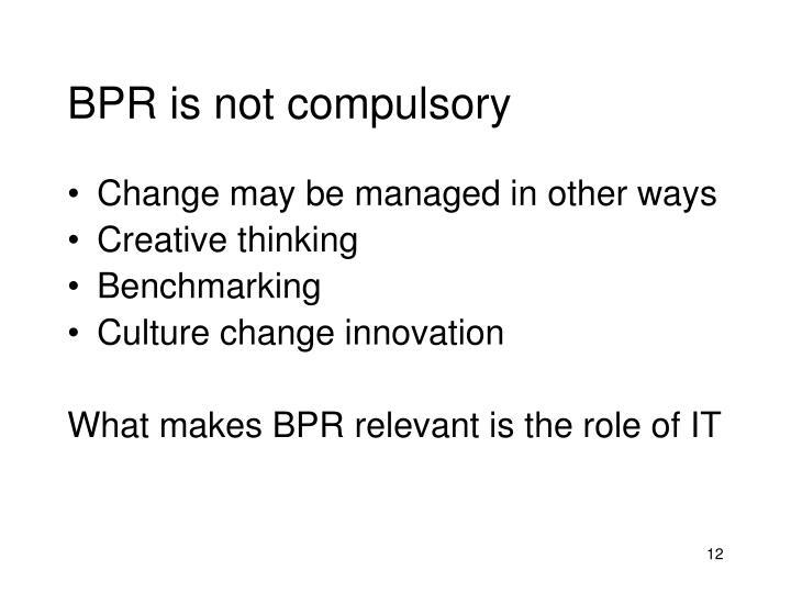 BPR is not compulsory