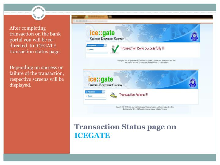 After completing transaction on the bank portal you will be re-directed  to ICEGATE transaction status page.
