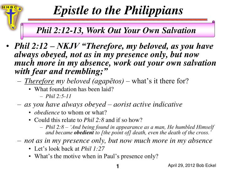 "Phil 2:12 – NKJV ""Therefore, my beloved, as you have always obeyed, not as in my presence only, ..."