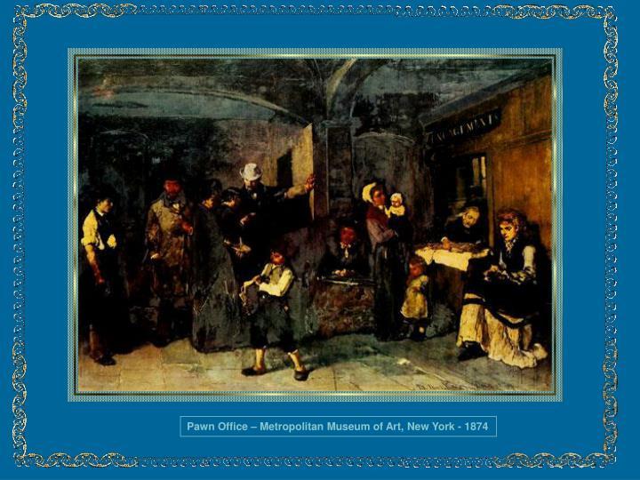 Pawn Office – Metropolitan Museum of Art, New York - 1874
