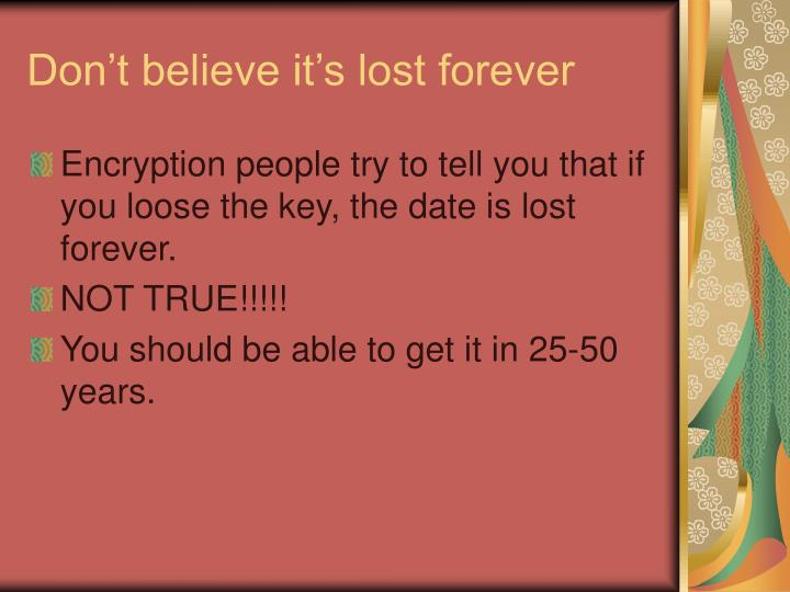 Don't believe it's lost forever
