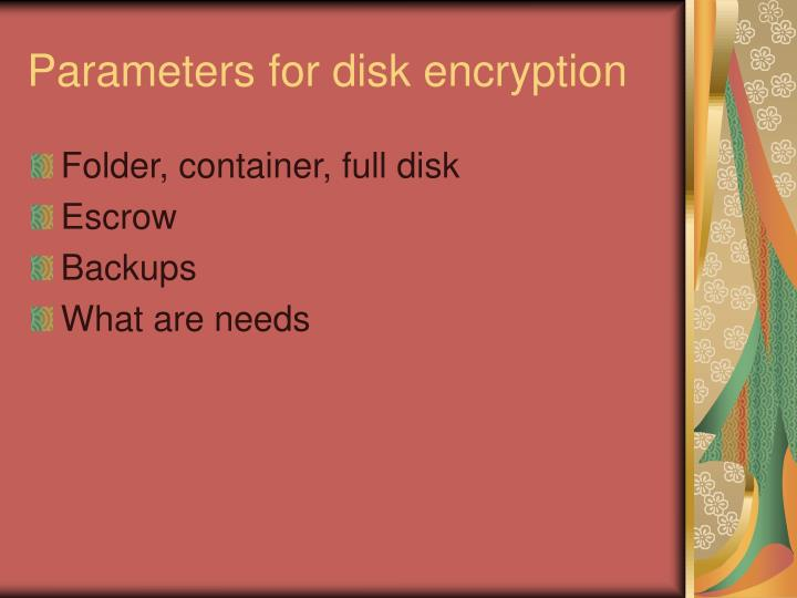 Parameters for disk encryption