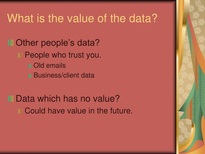 What is the value of the data?