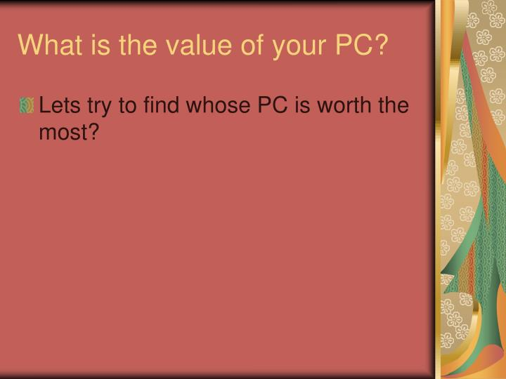 What is the value of your pc
