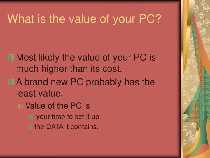 What is the value of your PC?