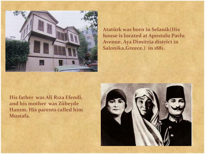 Atatürk was born in Selanik(His house is located at Apostolu Pavlu Avenue, Aya Dimitria district in...