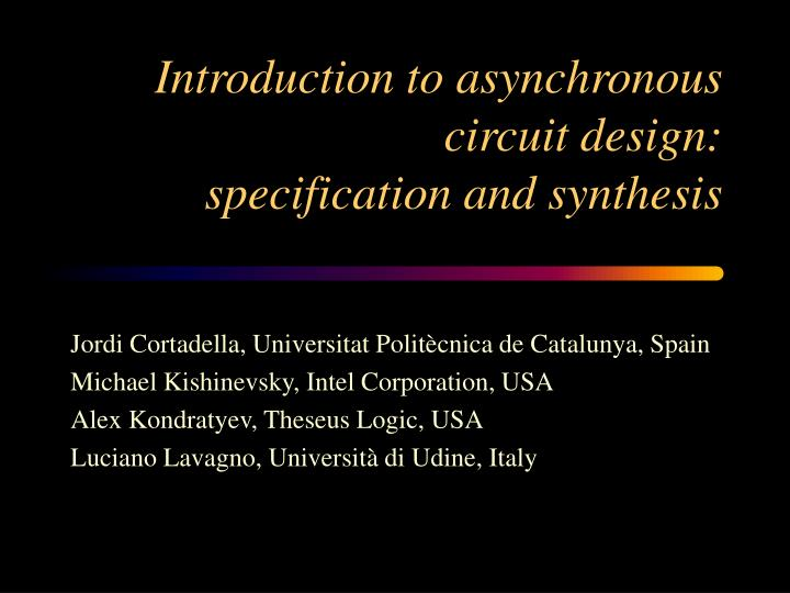 Introduction to asynchronous circuit design specification and synthesis