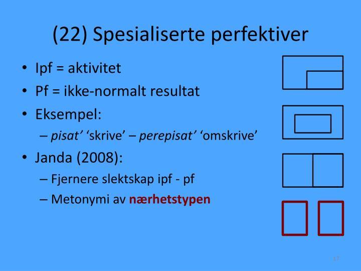(22) Spesialiserte perfektiver