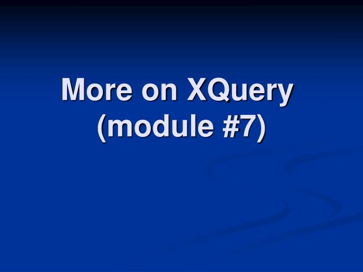 More on xquery module 7
