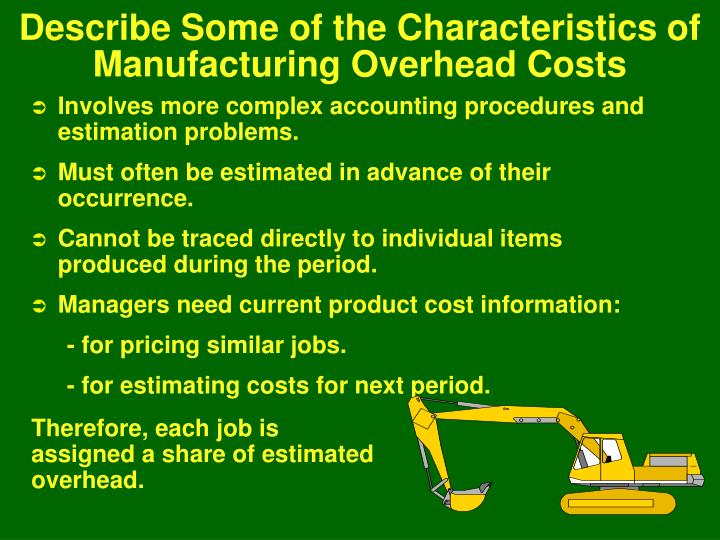 Describe Some of the Characteristics of Manufacturing Overhead Costs