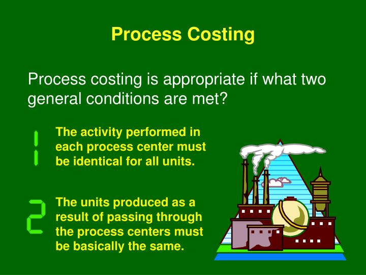 The activity performed in each process center must be identical for all units.